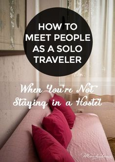 Meeting people in hostels is easy. But what if you're staying on your own in a hotel or an Airbnb? Here are my best tips to meet people while traveling solo.