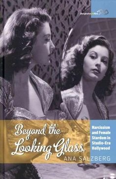 $45 ORDER @Strandbooks (click on pic) Beyond the Looking Glass: Narcissism and Female Stardom in Studio-Era Hollywood Film & Drama
