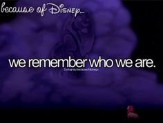 Because of Disney.What we learn from Disney Disney Pixar, Disney Nerd, Disney Fanatic, Disney Facts, Disney Addict, Disney Quotes, Disney And Dreamworks, Disney Love, Disney Magic