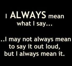I Always Mean What I Say is a custom made funny top quality sarcastic t-shirt that is great for gift giving or just a little laugh for yourself Sarcastic Quotes, True Quotes, Quotable Quotes, Funny Signs, Funny Jokes, Funny Insults, Funny Captions, Hilarious, Golf Quotes