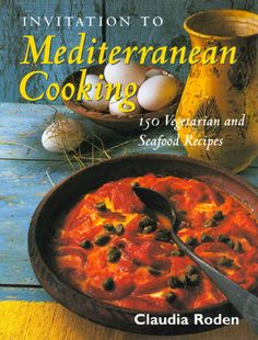 """""""Invitation to Mediterranean Cooking"""" 150 Vegetarian and Seafood Recipes by Claudia Roden. (1997)"""