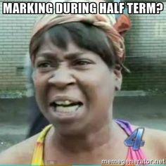 Marking during half term?  - Sweet Brown Meme