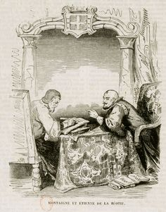 """Michel de Montaigne and his best friend Étienne de La Boétie - """"If you press me to say why I loved him, I can say no more than because he was he, and I was I.""""  - Michel de Montaigne"""