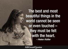 Beautiful Things, Most Beautiful, Helen Keller, Daily Quotes, Quote Of The Day, Felt, Inspirational Quotes, Good Things, World