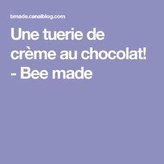 Une tuerie de crème au chocolat! - Bee made