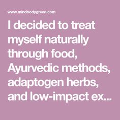 I decided to treat myself naturally through food, Ayurvedic methods, adaptogen herbs, and low-impact exercise. Soon, my depression lifted, my skin cleared, my menstrual cycle became regular, and my energy increased.