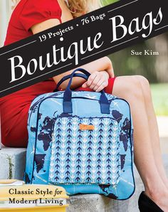 Boutique Bags: • Classic Style for Modern Living• 19 Projects • 76 Bags by Sue Kim #BoutiqueBags. $24.99
