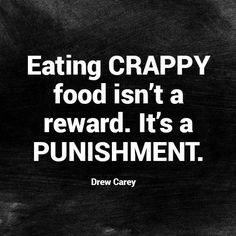 Eating crappy food isn't a reward. It's a punishment. | Healthy ...