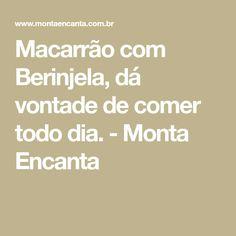 Macarrão com Berinjela, dá vontade de comer todo dia. - Monta Encanta