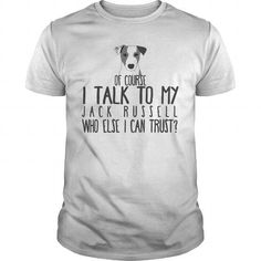 Dog  Jack Russell Of Course, I Talk To My Jack