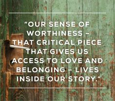 """Quote by Brene Brown that states,""""Our sense of worthiness that critical piece that gives us access to love and belonging lives inside our st..."""