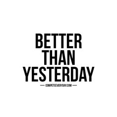 You can beat yesterday.