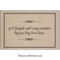 """Funny doormats / dog placemats: """"A fragile and very sensitive big ass dog lives here"""". Add funny doormats and dog placemats to your dog home decor! Our dog placemats and funny doormats feature funny dog quotes and dog pictures."""