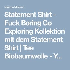 Statement Shirt - Fuck Boring Go Exploring Kollektion mit dem Statement Shirt   Tee Biobaumwolle - YouTube