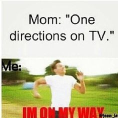 Literally Me! Moms like one direction on tv im like im coimng and ran so fast to the living room One Direction Memes, I Love One Direction, It's Over Now, Sr K, Funny Memes, Jokes, Hilario, Just Dream, Hilarious Memes