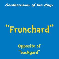 "Frunchard - opposite of ""backyard."" #SCLowcountry #southernism"