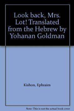 Look back, Mrs. Lot! Translated from the Hebrew by Yohanan Goldman by Ephraim Kishon http://www.amazon.com/dp/B000NXJ078/ref=cm_sw_r_pi_dp_7ZWWtb1QSHV6HFKB