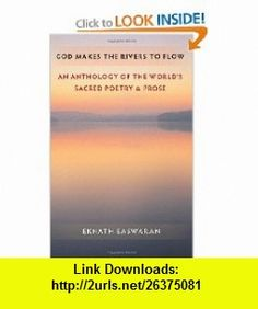 God Makes the Rivers to Flow An Anthology of the Worlds Sacred Poetry and Prose (9781586380380) Eknath Easwaran , ISBN-10: 1586380389  , ISBN-13: 978-1586380380 ,  , tutorials , pdf , ebook , torrent , downloads , rapidshare , filesonic , hotfile , megaupload , fileserve