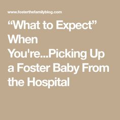 """What to Expect"" When You're...Picking Up a Foster Baby From the Hospital"
