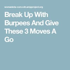 Break Up With Burpees And Give These 3 Moves A Go