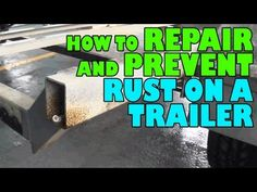 How to Repair and Prevent Rust on a Trailer - YouTube