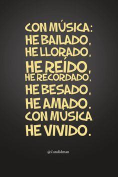 20150726 Con música he bailado, he llorado, he reído, he recordado, he besado, he amado. Con música he vivido. @Candidman