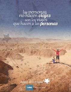 Las personas no hacen viajes, son los viajes que hacen a las personas.. | People do not make trips are trips that make people.. ::: http://www.tripin.travel/destinos-argentina.html :::