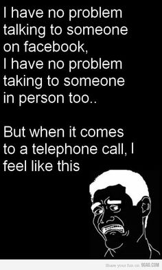 But when it comes to a telephone call, i auto. Talking On The Phone, Social Anxiety, Phobias, Get To Know Me, I Can Relate, Hilarious, Funny Stuff, Funny Things, Jokes