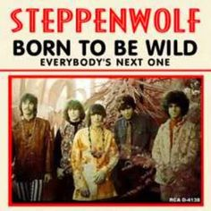 Born to be wild. Steppenwolf