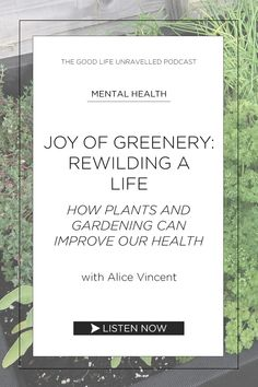 The Good Life Unravelled Podcast - Rewilding a Life: The Joy of Greenery with Alice Vincent Helping Other People, Helping Others, What Makes You Happy, Are You Happy, Mini Tour, Emotional Connection, Self Care Routine, New Books, Life Is Good