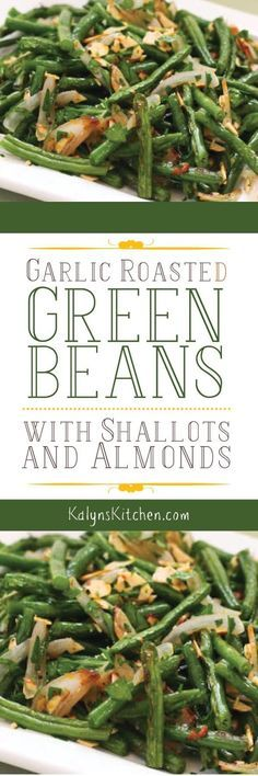 Garlic-Roasted Green Beans with Shallots and Almonds are an amazing side dish that's low-carb, gluten-free, dairy-free, Paleo, Whole 30, and Vegan! [found on KalynsKitchen.com]