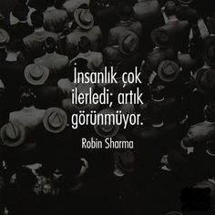 İnsanlık çok ilerledi; artık görünmüyor.  - Robin Sharma