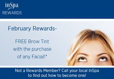 Rewards members, your February promotion is here! Offer available through 3/3/2015. Not available with Express facials. Free brow tint for WA members. CA members receive a free brow wax.
