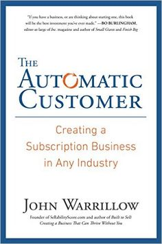 Amazon.com: The Automatic Customer: Creating a Subscription Business in Any Industry eBook: John Warrillow: Kindle Store