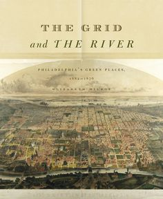 THE GRID AND THE RIVER: PHILADELPHIA'S GREEN PLACES 1682–1876 by Elizabeth Milroy: http://www.psupress.org/books/titles/9780271066769.html