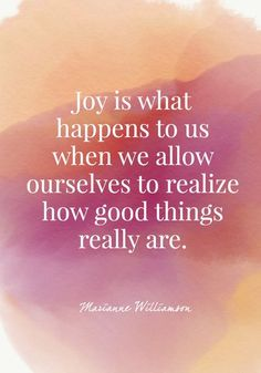 Joy is what happens to us when we allow ourselves to realize how good things really are. - Marianne Williamson - Quotes On Joy - Photos Joy Quotes, Peace Quotes, Quotes To Live By, Positive Quotes, Funny Quotes, Life Quotes, Quotes About Joy, Sassy Quotes, Friend Quotes