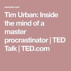 Tim Urban: Inside the mind of a master procrastinator | TED Talk | TED.com