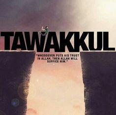 Tawakkul is having complete trust in Allah.