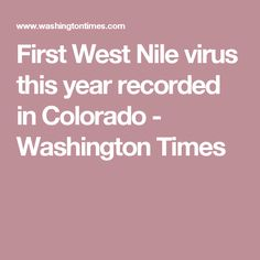 First West Nile virus this year recorded in Colorado - Washington Times