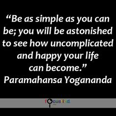 """""""Be as simple as you can be; you will be astonished to see how uncomplicated and happy your life can become."""" #quote #inspire #motivate #inspiration #motivation #lifequotes #quotes #simple #simplicity #happiness"""