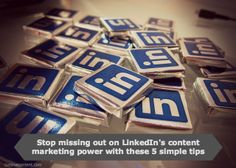 Stop missing out on LinkedIn's content marketing power with these 5 simple tips