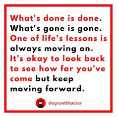 What's done is done. What's gone is gone. One of life's lessons is always moving on. Its okay to look back to see how far youve come but keep moving forward #agrowthhacker #digitalmarketing #growthhacking #inspiration #motivation #quoteoftheday