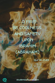 ...O' Fire! be coolness and safety upon Ibrahim (Abraham) Qur'an 21:69. #soul #Peace #islam #islamicquotes #quotes #likeforlike #blessing #quote #quoteoftheday #muslimommy #muslimmomramadan #muslimahhomemaker #muslimahplanner #muslim #islam #quran #halal #hijab #muslimah #salah #ramadan #fasting #tahajjud #religion #subhanallah #patience #goodvibes #alhamdulillah #quranquotes