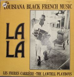 Les Freres Carriere & The Lawtell Playboys. La La : Louisiana Black French Music.