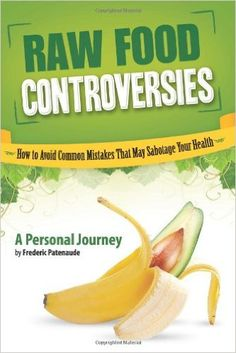 Raw Food Controversies: How to Avoid Common Mistakes That May Sabotage Your Health:  In this book, the author describes his tumultuous years of trial and error with the raw food diet, and the multiple health problems caused by eating raw the wrong way, while providing useful lessons he's learned along the way. Bringing common sense, science and sanity to the raw food movement, Raw Food Controversies answers important questions that have been avoided for too long.