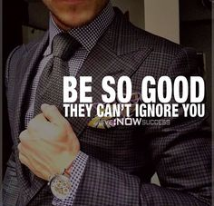 Be so good they can't ignore.  #mo