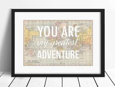 This beautiful You Are My Greatest Adventure world map poster comprises a vintage world map background and features a romantic sentiment that