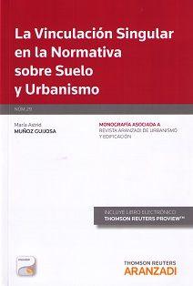 La vinculación singular en la normativa sobre suelo y urbanismo / María Astrid Muñoz Guijosa. - 2015