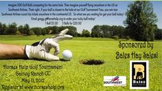 22nd Annual Horses Help Golf Tournament Be a part of the 22nd Annual Horses Help Golf Tournament and the Ball Toss Game! You don't have to be there to win! $5 for one ball or 5 balls for $20. Get your chance to win Two roundtrip tickets to anywhere Southwest Airlines flys! For more information email Gregg at Horses Help at gregg.g@horseshelp.org