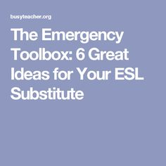 The Emergency Toolbox: 6 Great Ideas for Your ESL Substitute